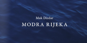 Mehmedalija Mak Dizdar: Modra rijeka - Donkerblauwe rivier - Dark Blue River